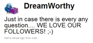 At DreamWorthy, We Love Our Followers!